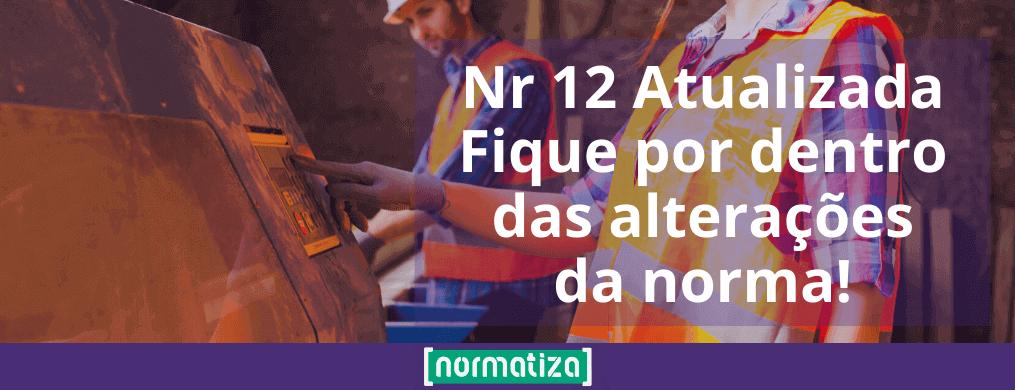 NR 12 Atualizada – Fique por dentro das alterações da norma!