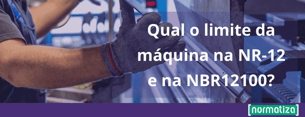 Qual o limite da máquina na NR-12 e na NBR12100?