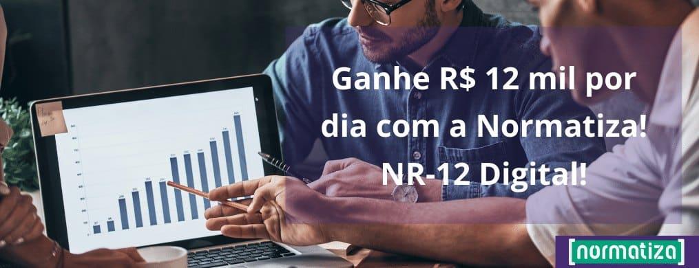 Ganhe R$ 12 mil por dia com a Normatiza! NR-12 Digital!