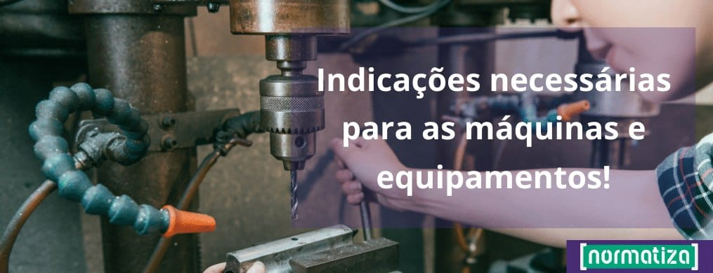 Indicações necessárias para as máquinas e equipamentos!