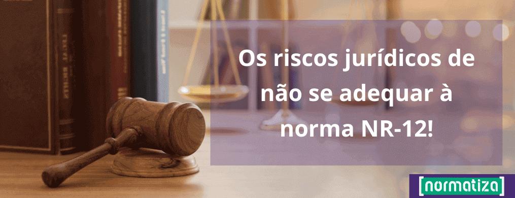 Os riscos jurídicos de não se adequar à norma NR-12