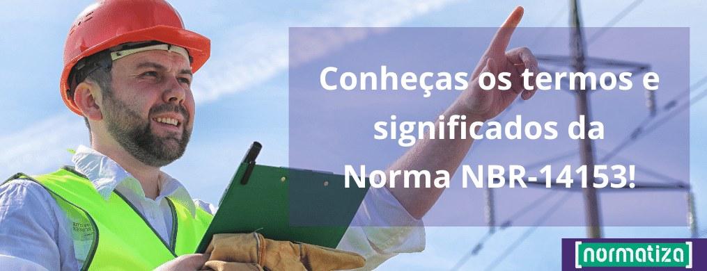 Conheças os termos e significados da Norma NBR-14153!