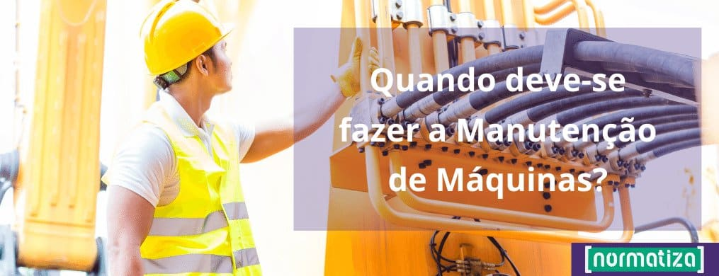 Quando deve-se fazer a Manutenção de Máquinas?