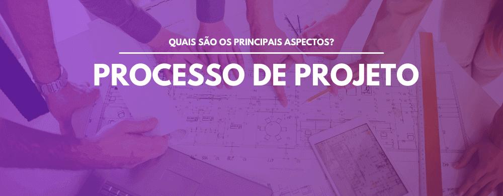 Processo de Projeto – Principais Aspectos